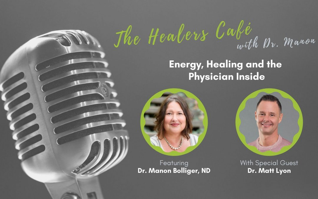 Dr Matt Lyon on The Healers Cafe with Dr. Manon Bolliger, ND