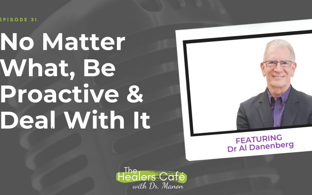 No Matter What, Be Proactive & Deal With It says Dr Al on The Healers Café