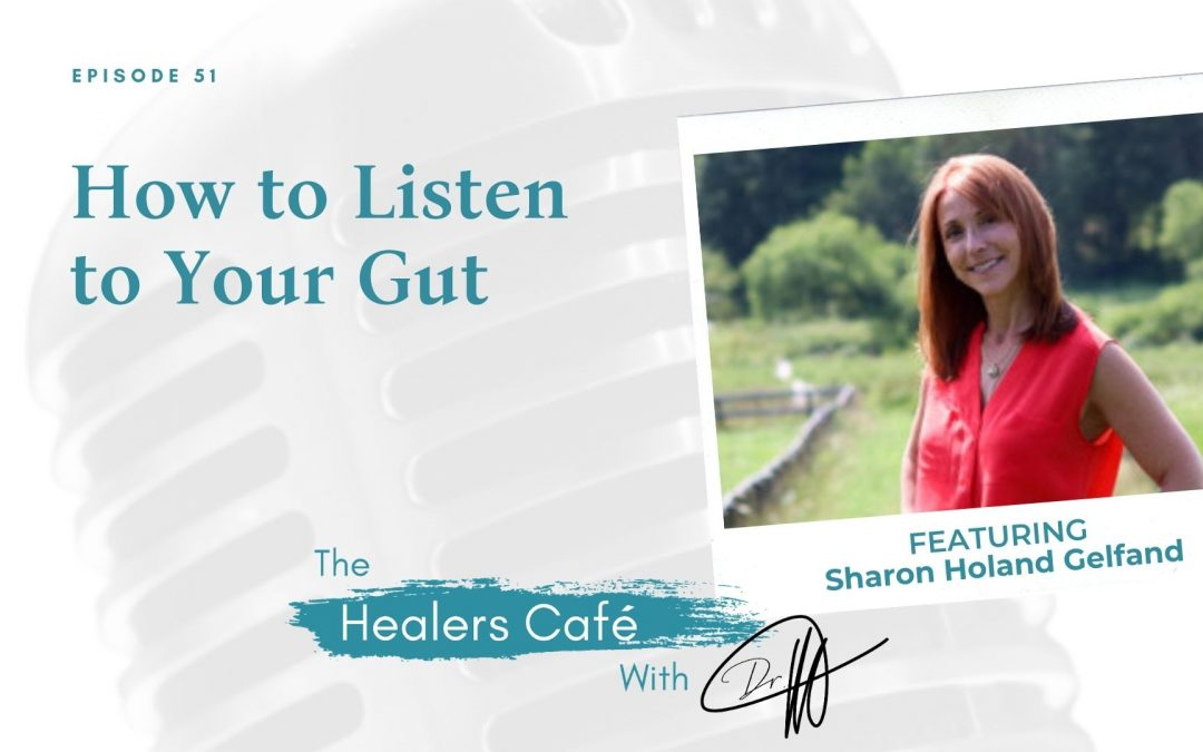 How to Listen to Your Gut with Sharon Holand Gelfand on The Healers Café with Dr. Manon Bolliger, ND