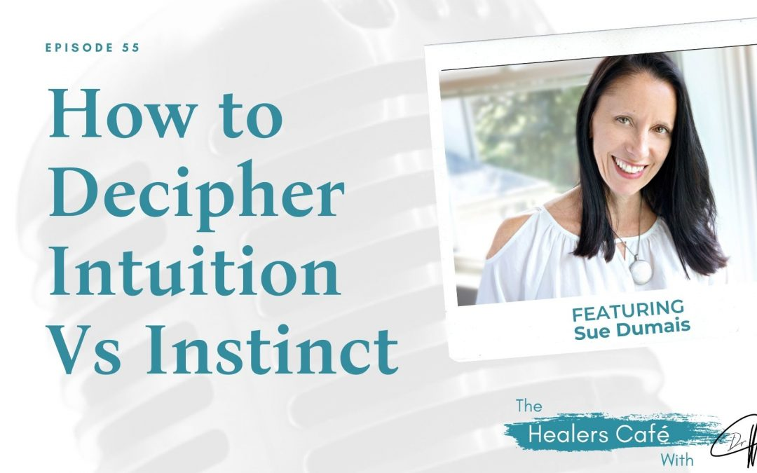 How to Decipher Intuition Vs Instinct with Sue Dumais on The Healers Café with Dr. Manon Bolliger, ND