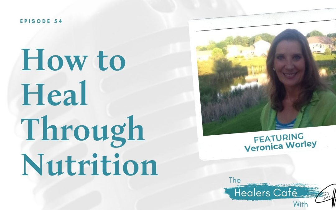 How to Heal Through Nutrition with Veronica Worley on The Healers Café with Dr. Manon Bolliger, ND