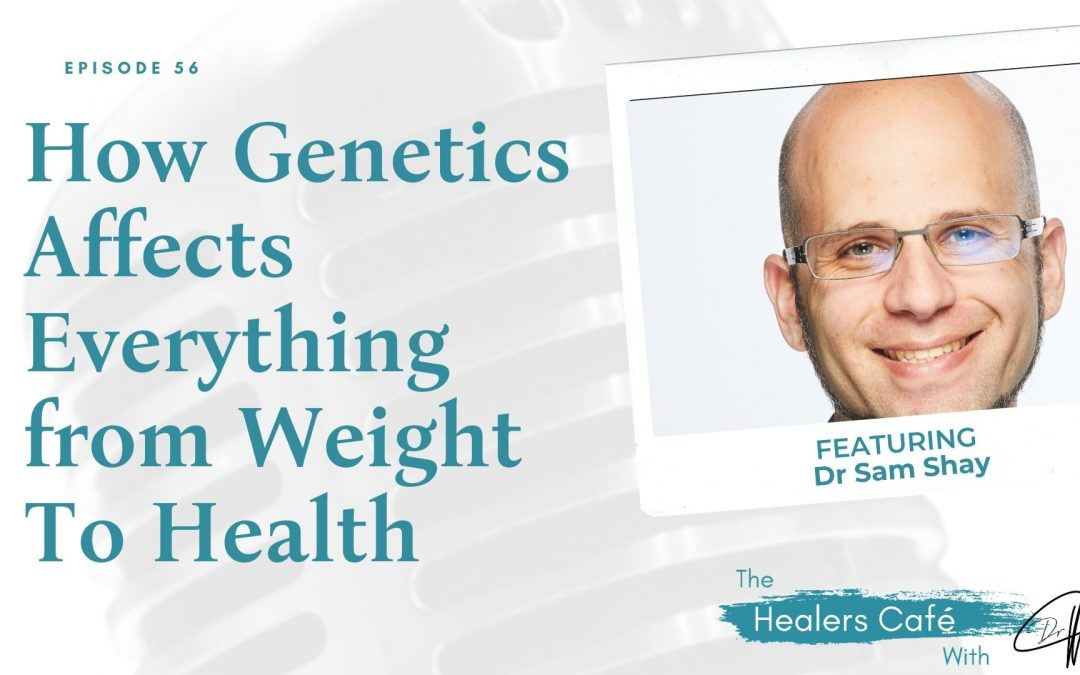 How Genetics Affects Everything from Weight To Health with Dr Sam Shay on The Healers Café with Dr. Manon Bolliger, ND