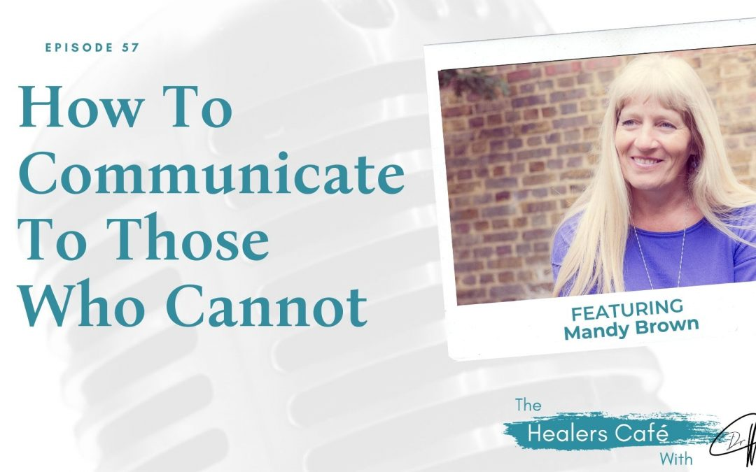 How To Communicate To Those Who Cannot with Mandy Brown on The Healers Café with Dr. Manon Bolliger, ND