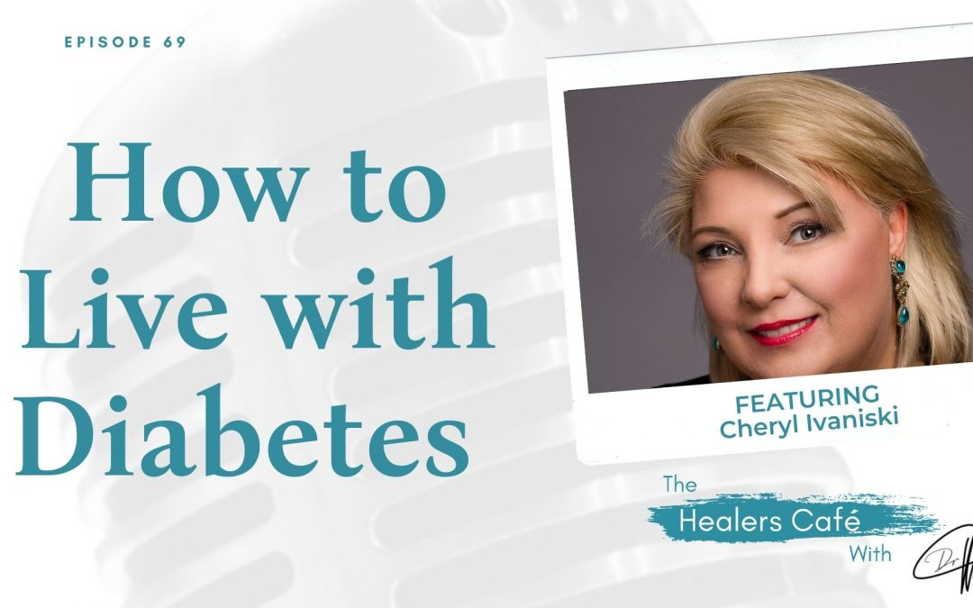 How to Live with Diabetes with Cheryl Ivanisky on The Healers Café with Dr Manon Bolliger ND